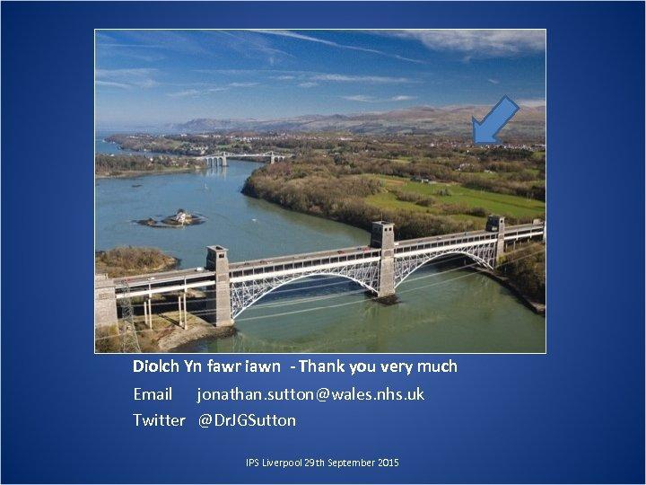 Diolch Yn fawr iawn - Thank you very much Email jonathan. sutton@wales. nhs. uk