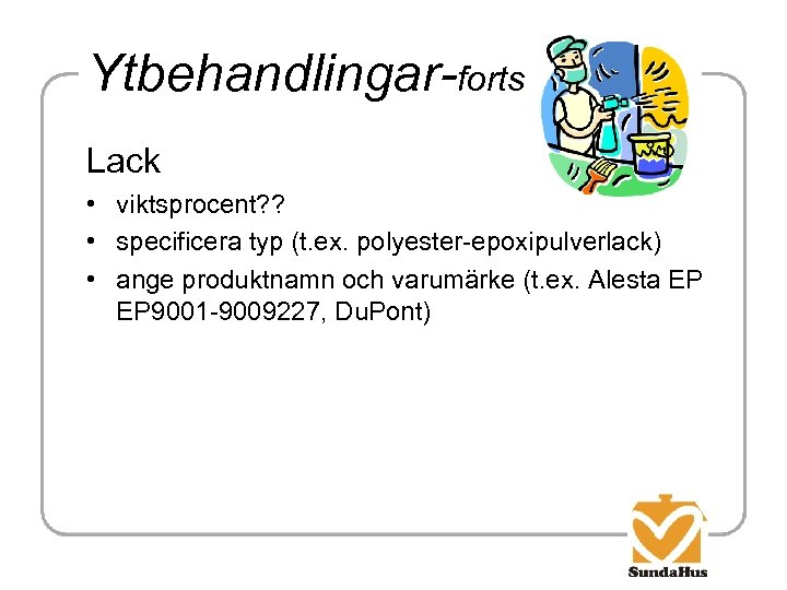 Ytbehandlingar-forts Lack • viktsprocent? ? • specificera typ (t. ex. polyester-epoxipulverlack) • ange produktnamn