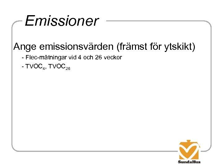 Emissioner Ange emissionsvärden (främst för ytskikt) - Flec-mätningar vid 4 och 26 veckor -