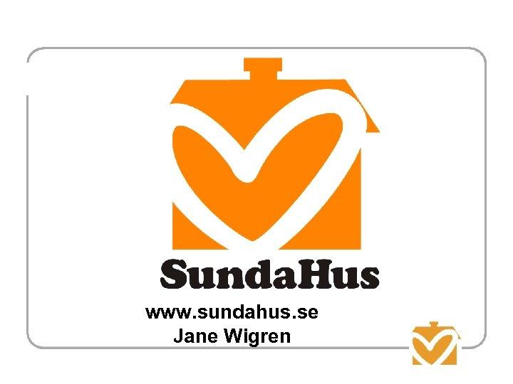 www. sundahus. se Jane Wigren