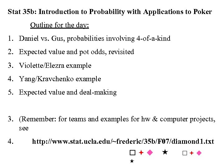 Stat 35 b: Introduction to Probability with Applications to Poker Outline for the day:
