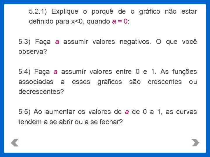 5. 2. 1) Explique o porquê de o gráfico não estar definido para x<0,