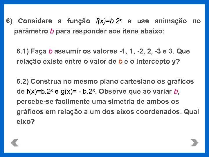 6) Considere a função f(x)=b. 2 x e use animação no parâmetro b para