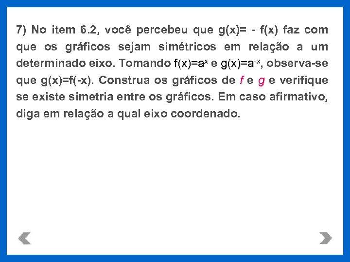 7) No item 6. 2, você percebeu que g(x)= - f(x) faz com que