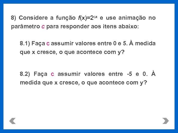 8) Considere a função f(x)=2 cx e use animação no parâmetro c para responder