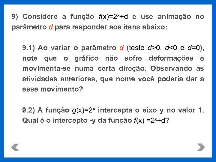 9) Considere a função f(x)=2 x+d e use animação no +d parâmetro d para