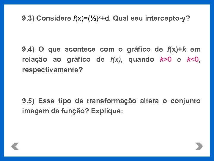 9. 3) Considere f(x)=(½)x+d. Qual seu intercepto-y? 9. 4) O que acontece com o