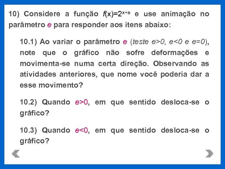 10) Considere a função f(x)=2 x+e e use animação no parâmetro e para responder