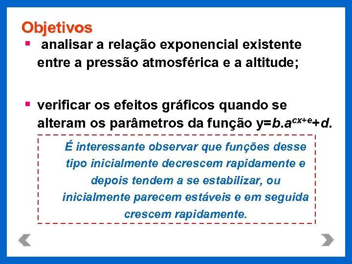 Objetivos § analisar a relação exponencial existente entre a pressão atmosférica e a altitude;