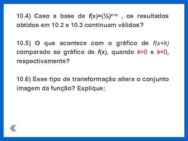 10. 4) Caso a base de f(x)=(½)x+e , os resultados obtidos em 10. 2