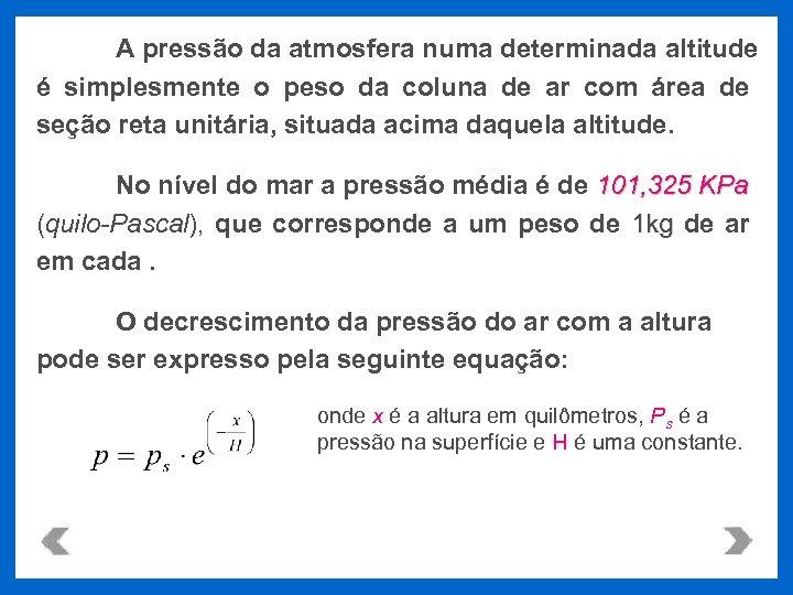 A pressão da atmosfera numa determinada altitude é simplesmente o peso da coluna de