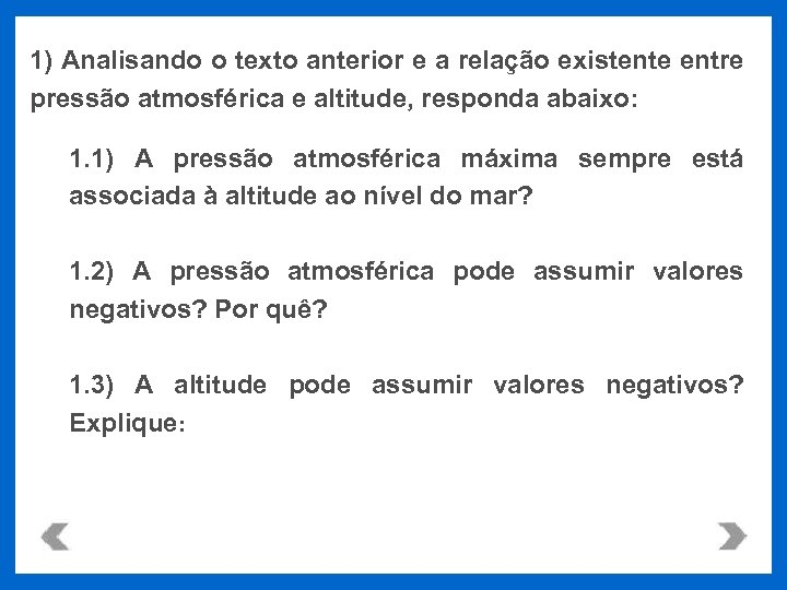 1) Analisando o texto anterior e a relação existente entre pressão atmosférica e altitude,