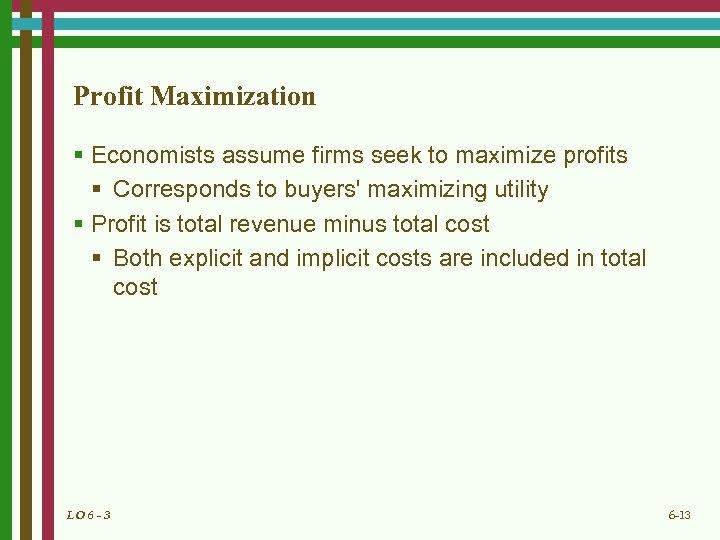 Profit Maximization § Economists assume firms seek to maximize profits § Corresponds to buyers'