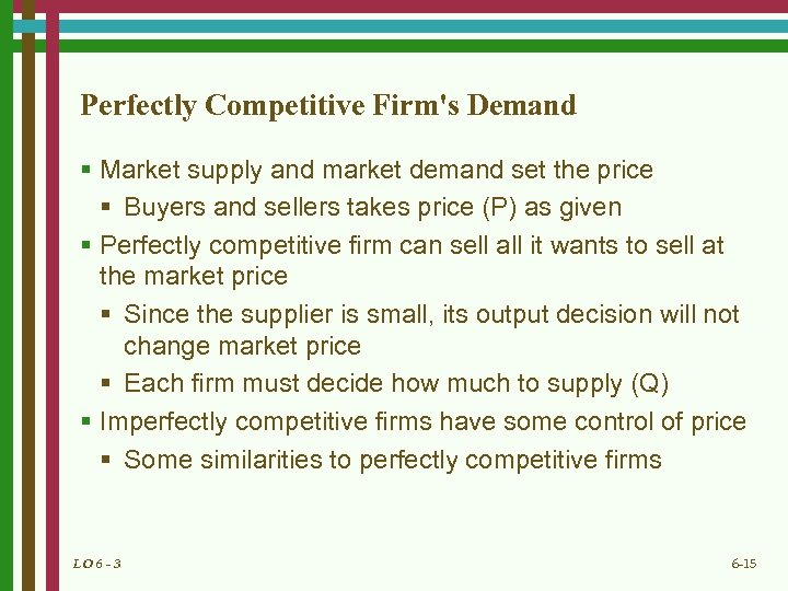 Perfectly Competitive Firm's Demand § Market supply and market demand set the price §