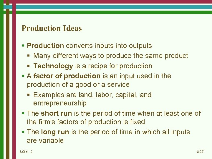 Production Ideas § Production converts inputs into outputs § Many different ways to produce