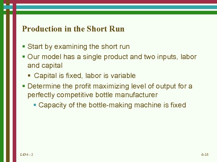 Production in the Short Run § Start by examining the short run § Our