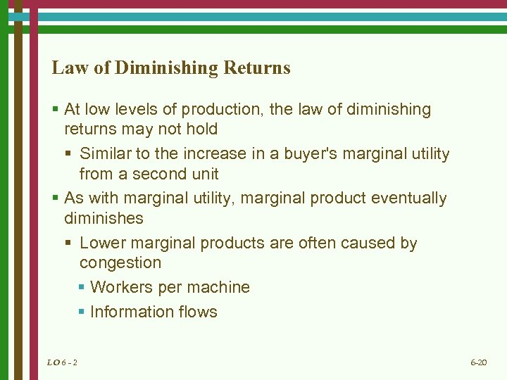 Law of Diminishing Returns § At low levels of production, the law of diminishing