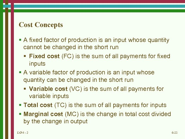 Cost Concepts § A fixed factor of production is an input whose quantity cannot