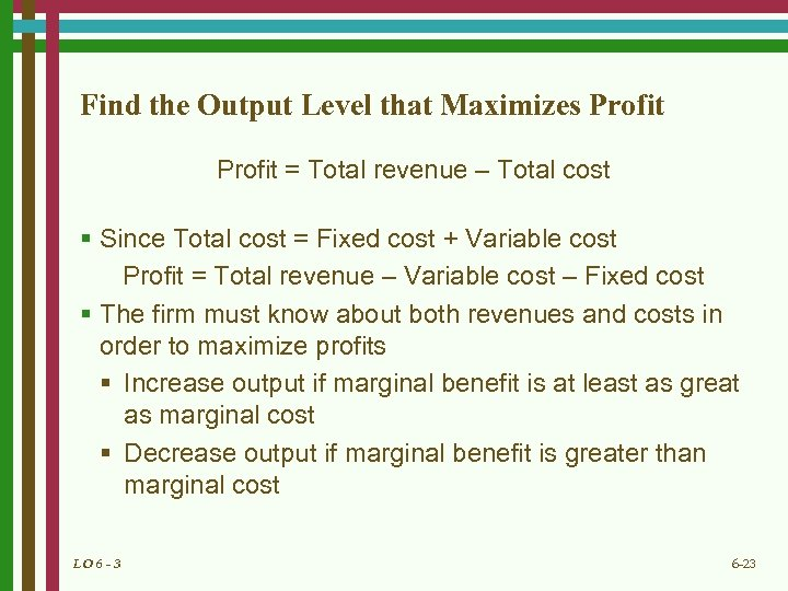 Find the Output Level that Maximizes Profit = Total revenue – Total cost §