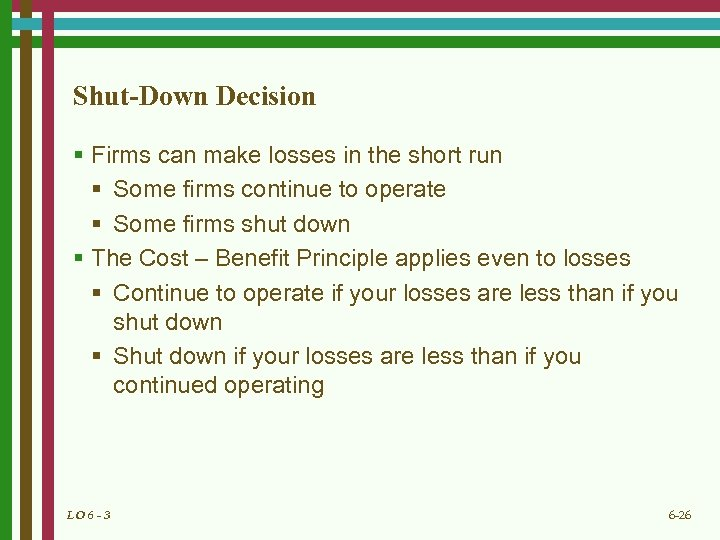 Shut-Down Decision § Firms can make losses in the short run § Some firms