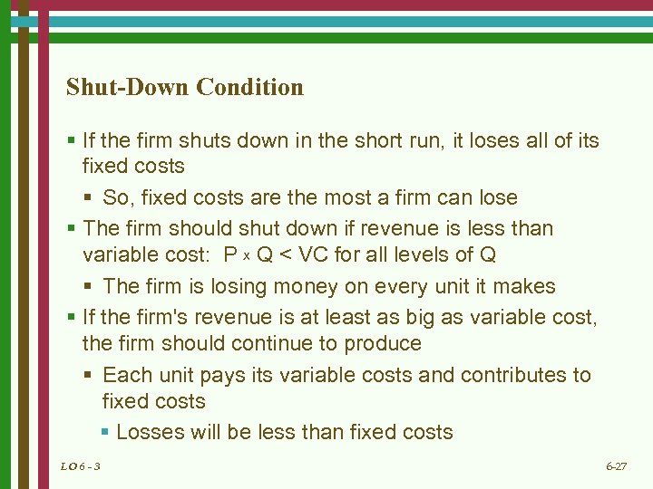 Shut-Down Condition § If the firm shuts down in the short run, it loses