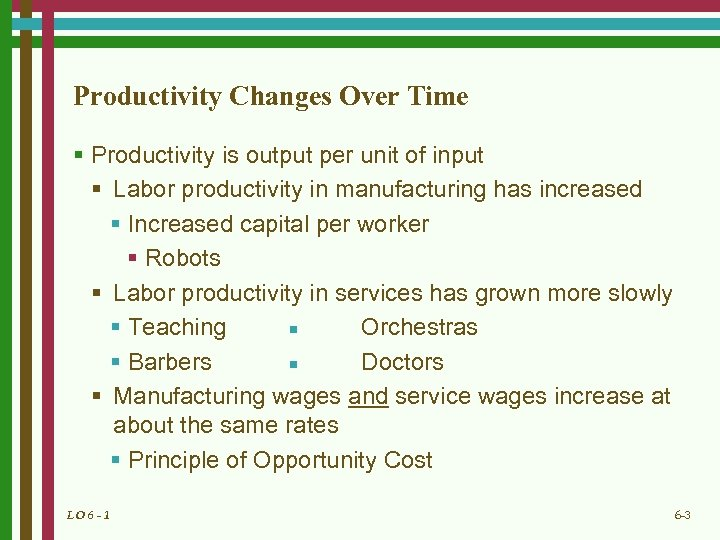 Productivity Changes Over Time § Productivity is output per unit of input § Labor