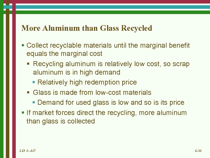 More Aluminum than Glass Recycled § Collect recyclable materials until the marginal benefit equals