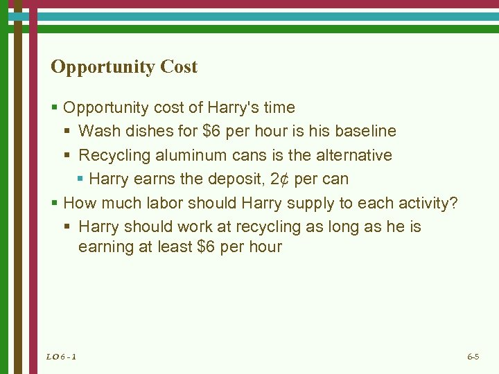 Opportunity Cost § Opportunity cost of Harry's time § Wash dishes for $6 per