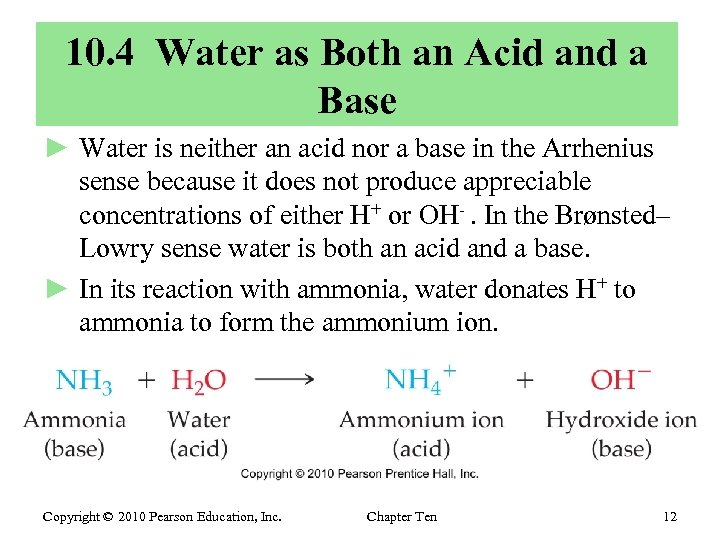 10. 4 Water as Both an Acid and a Base ► Water is neither