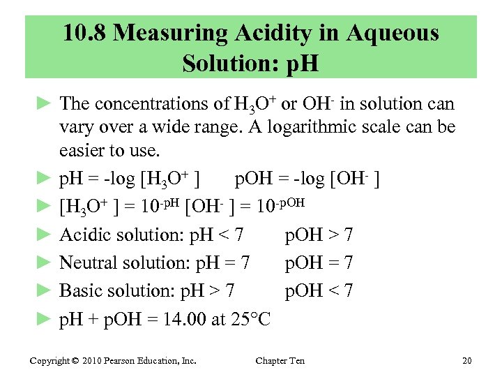 10. 8 Measuring Acidity in Aqueous Solution: p. H ► The concentrations of H