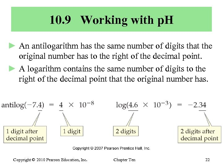 10. 9 Working with p. H ► An antilogarithm has the same number of