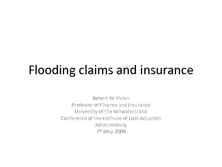 Flooding claims and insurance Robert W Vivian Professor of Finance and Insurance University of