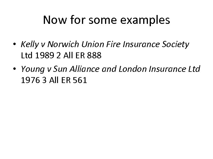 Now for some examples • Kelly v Norwich Union Fire Insurance Society Ltd 1989