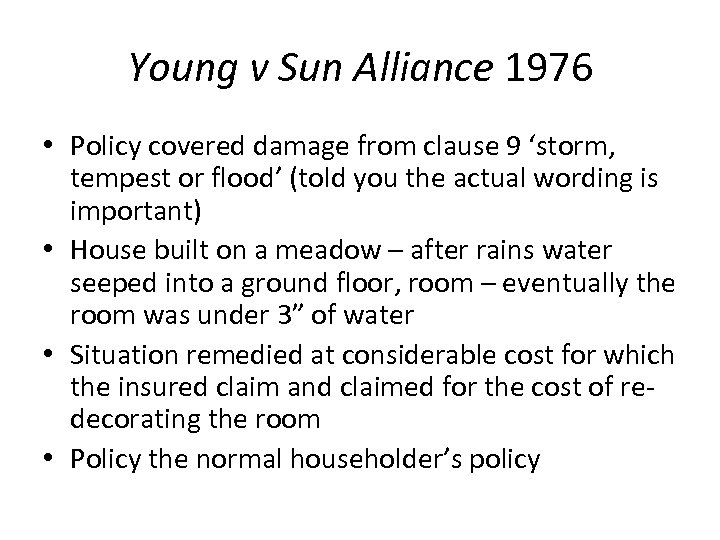 Young v Sun Alliance 1976 • Policy covered damage from clause 9 'storm, tempest