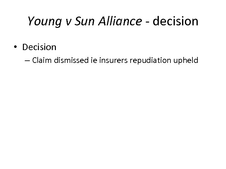 Young v Sun Alliance - decision • Decision – Claim dismissed ie insurers repudiation