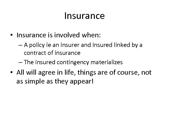 Insurance • Insurance is involved when: – A policy ie an insurer and insured