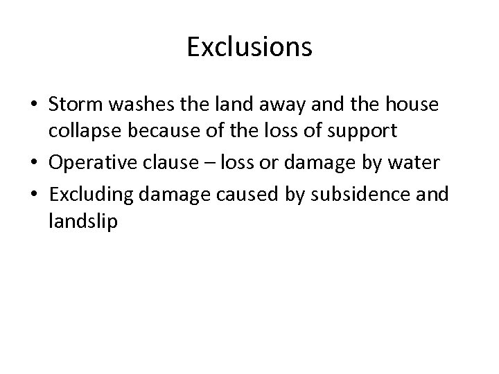 Exclusions • Storm washes the land away and the house collapse because of the