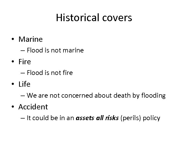Historical covers • Marine – Flood is not marine • Fire – Flood is