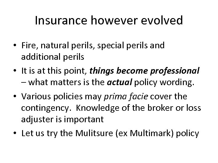 Insurance however evolved • Fire, natural perils, special perils and additional perils • It