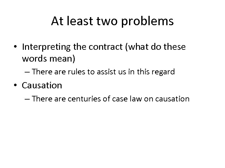 At least two problems • Interpreting the contract (what do these words mean) –