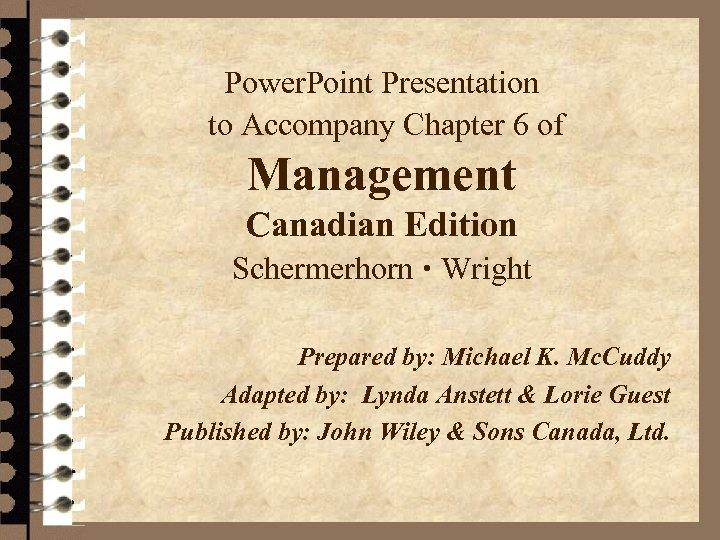 Power. Point Presentation to Accompany Chapter 6 of Management Canadian Edition Schermerhorn Wright Prepared