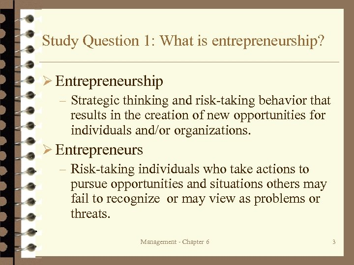 Study Question 1: What is entrepreneurship? Ø Entrepreneurship – Strategic thinking and risk-taking behavior