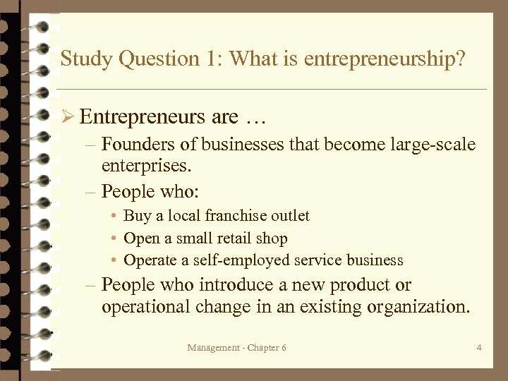 Study Question 1: What is entrepreneurship? Ø Entrepreneurs are … – Founders of businesses