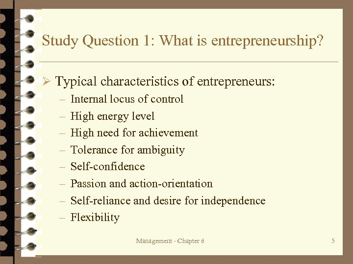 Study Question 1: What is entrepreneurship? Ø Typical characteristics of entrepreneurs: – Internal locus