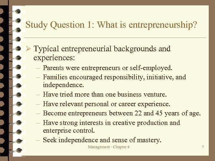 Study Question 1: What is entrepreneurship? Ø Typical entrepreneurial backgrounds and experiences: – Parents