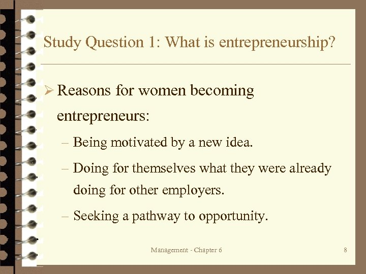 Study Question 1: What is entrepreneurship? Ø Reasons for women becoming entrepreneurs: – Being