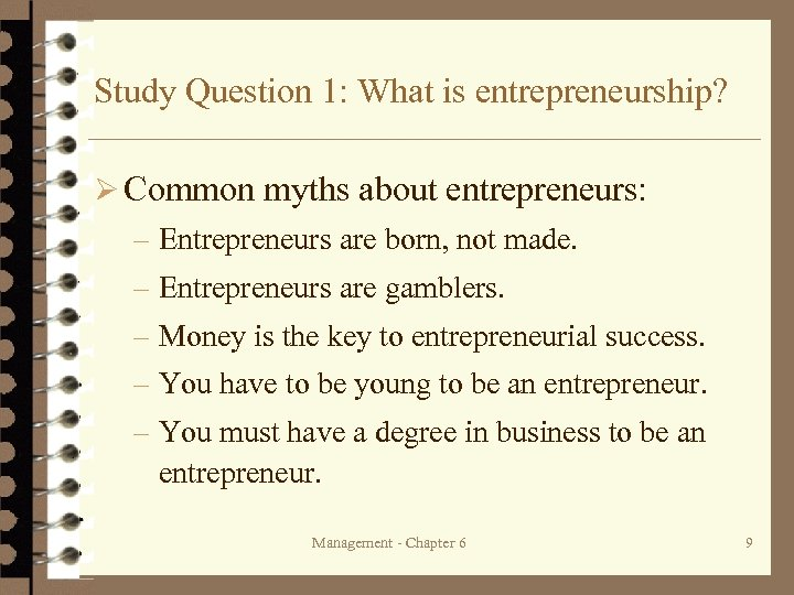 Study Question 1: What is entrepreneurship? Ø Common myths about entrepreneurs: – Entrepreneurs are