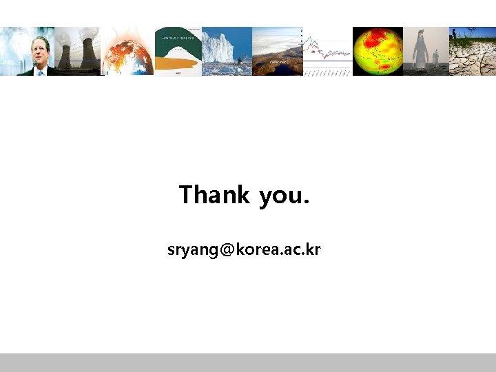 Thank you. sryang@korea. ac. kr