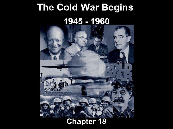 The Cold War Begins 1945 - 1960 Chapter 18