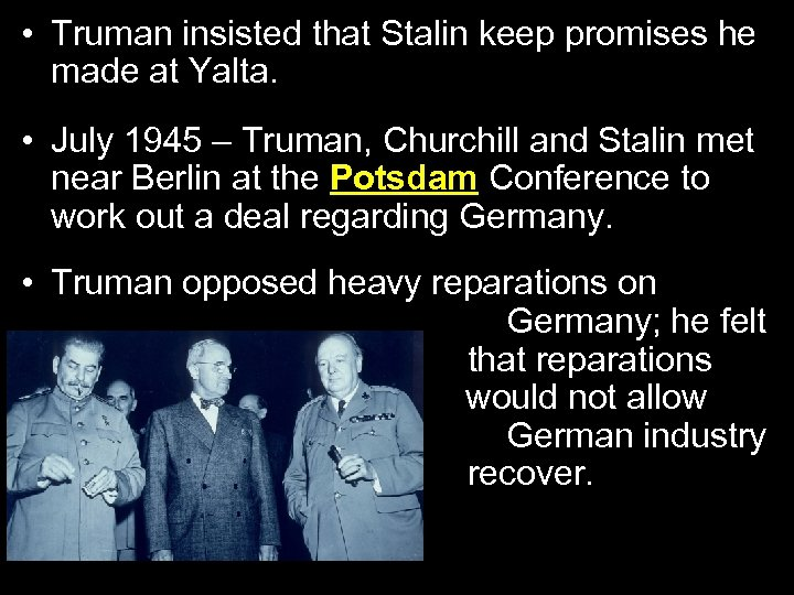 • Truman insisted that Stalin keep promises he made at Yalta. • July
